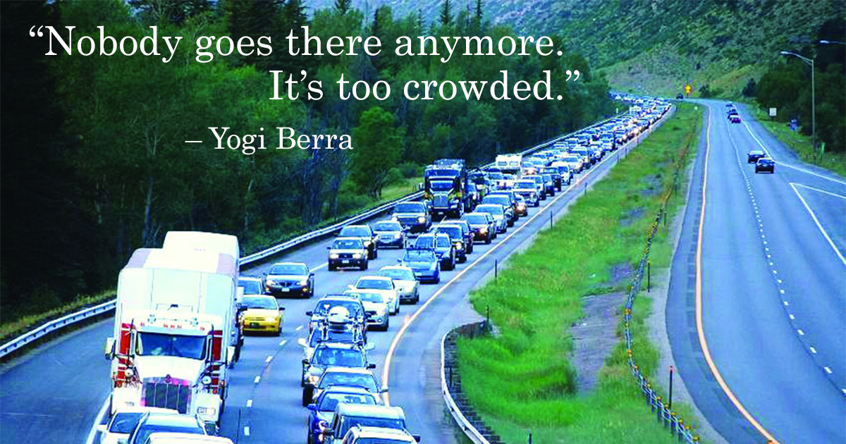 Congested traffic on I70 and Yogi Berra quote: Nobody goes there anymore. It's too crowded.
