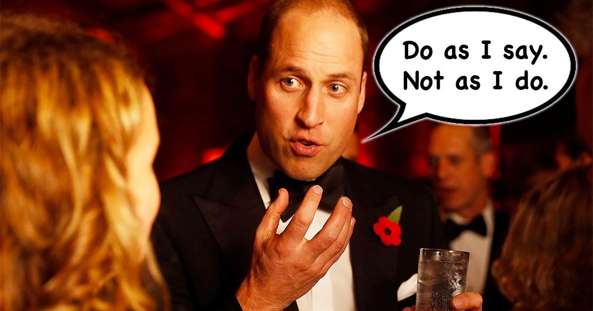 Prince William: Do as I say, not as I do.
